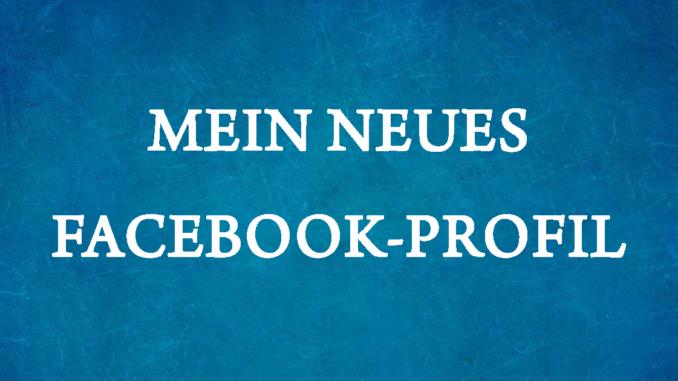 mein neues Facebook-Profil